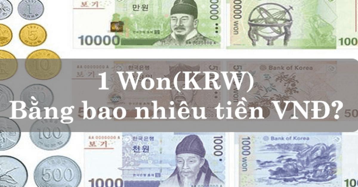 1 Won bằng bao nhiêu tiền Việt? Tỷ giá quy đổi mới nhất